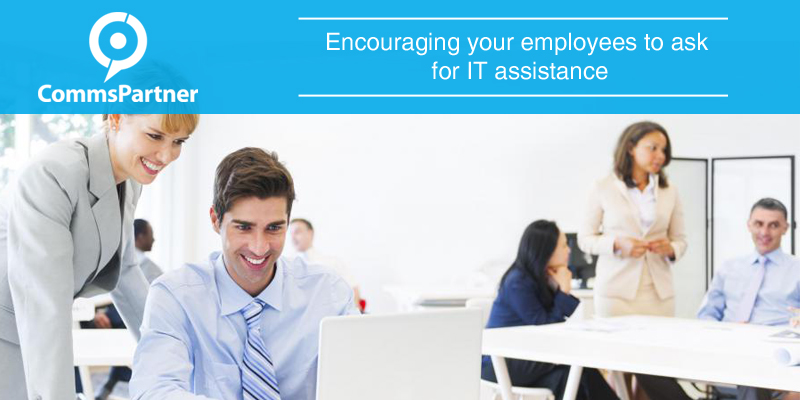 Encouraging your employees to ask for IT assistance
