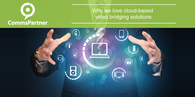 Why we love cloud-based video bridging solutions copy