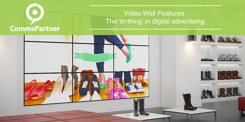 Video Wall Features - The 'in thing' in digital advertising
